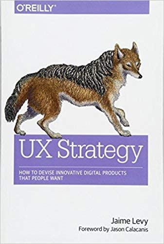 Learnings from Reading UX Strategy: How to Devise Innovative Digital Products that People Want